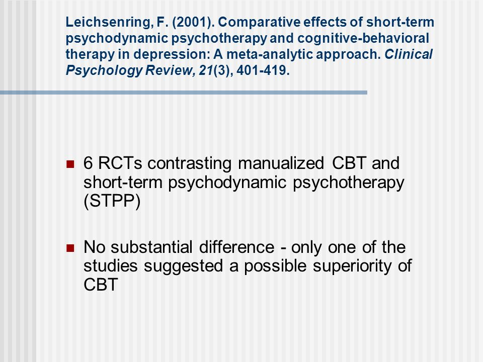 Leichsenring, F. (2001). Comparative effects of short-term psychodynamic psychotherapy and cognitive-behavioral therapy in depression: A meta-analytic approach. Clinical Psychology Review, 21(3), 401-419.