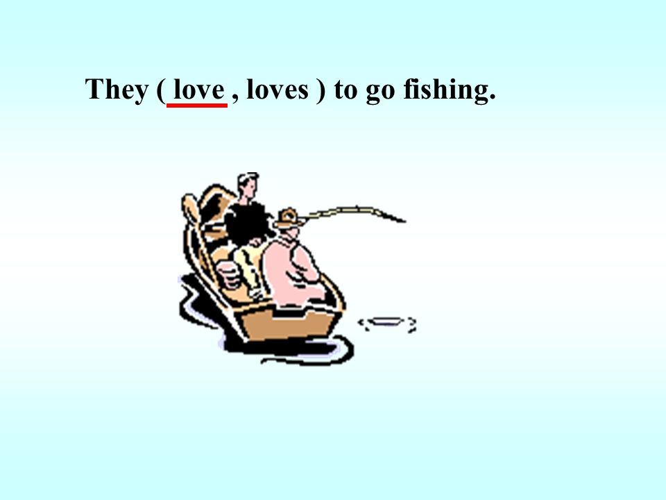 They ( love , loves ) to go fishing.