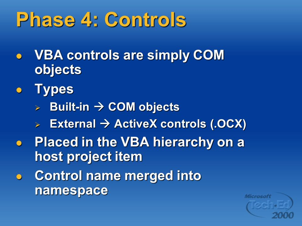 Phase 4: Controls VBA controls are simply COM objects Types