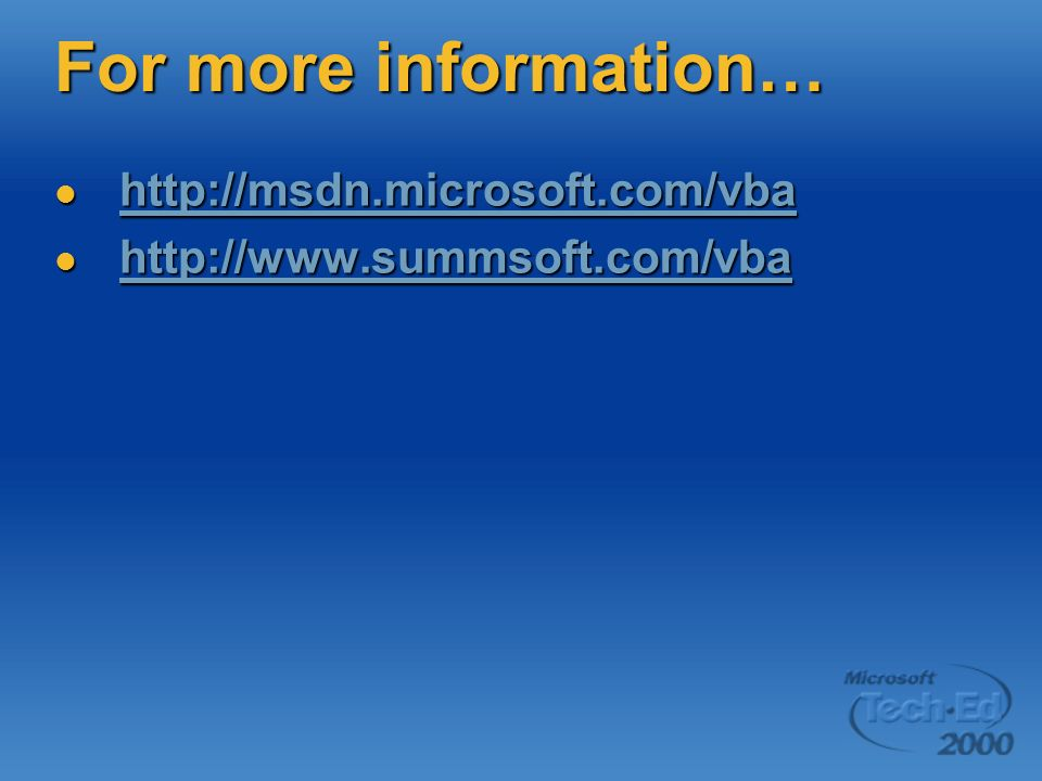 For more information… http://msdn.microsoft.com/vba