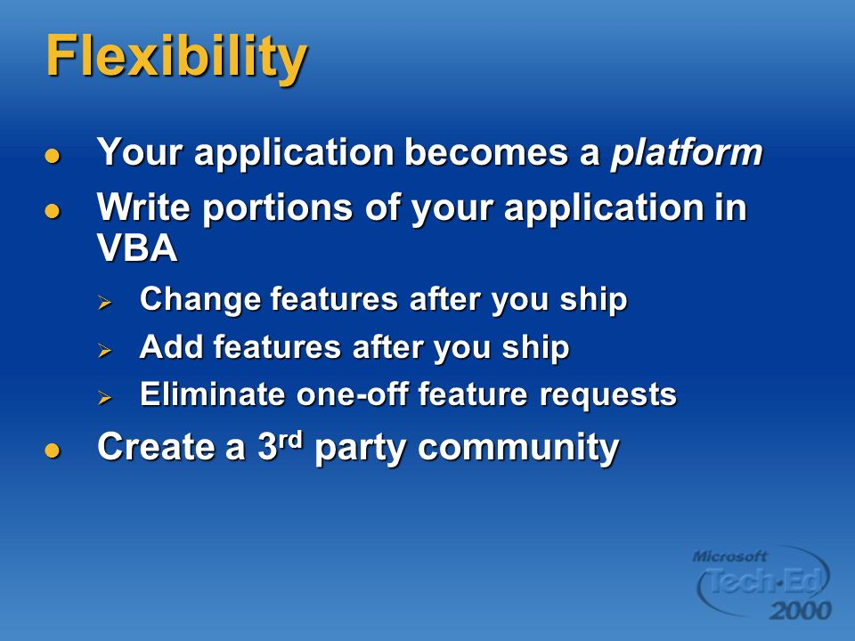 Flexibility Your application becomes a platform