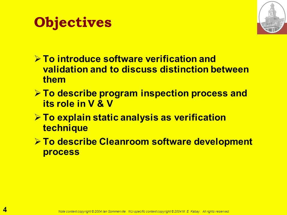 Objectives To introduce software verification and validation and to discuss distinction between them.