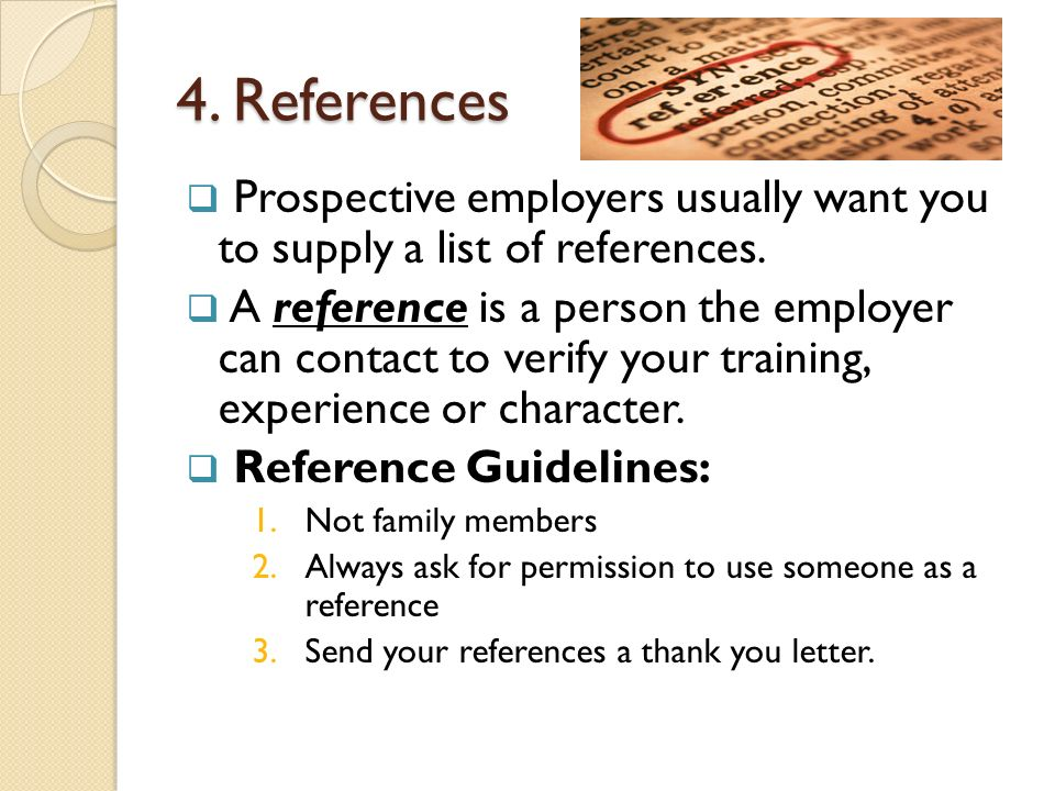 4. References Prospective employers usually want you to supply a list of references.