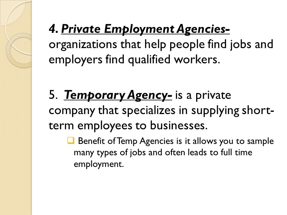 4. Private Employment Agencies- organizations that help people find jobs and employers find qualified workers.