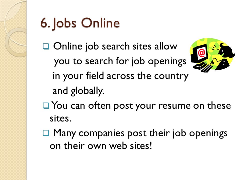 6. Jobs Online Online job search sites allow
