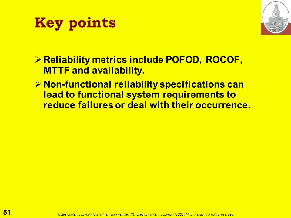 Key points Reliability metrics include POFOD, ROCOF, MTTF and availability.