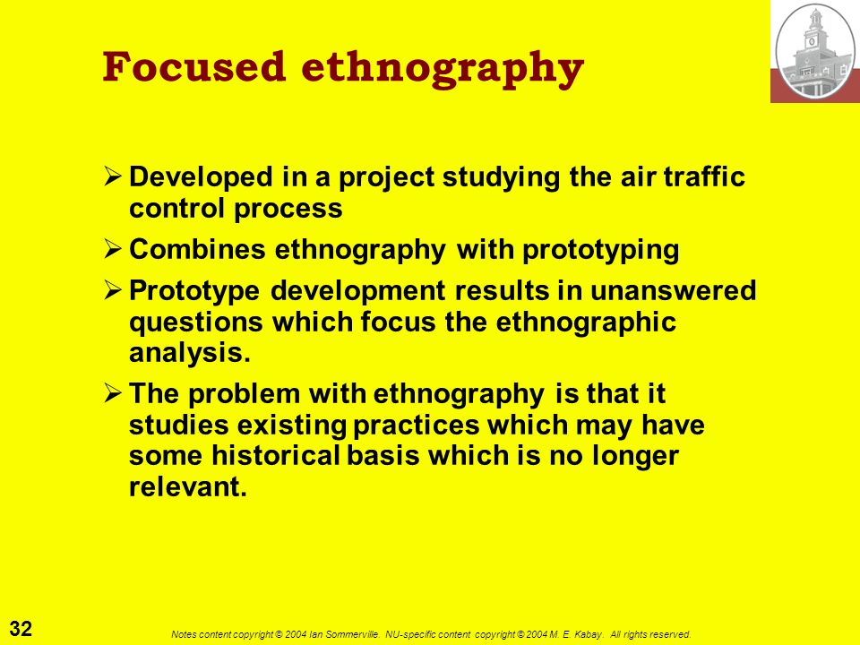 Focused ethnographyDeveloped in a project studying the air traffic control process. Combines ethnography with prototyping.