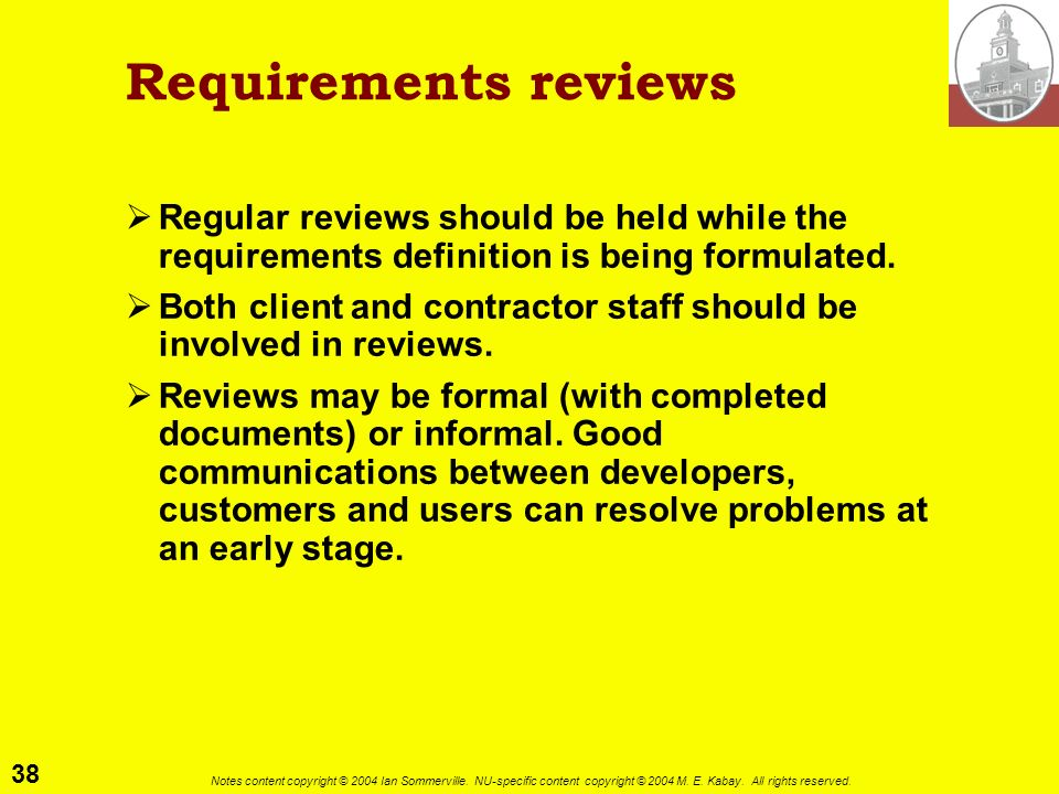 Requirements reviewsRegular reviews should be held while the requirements definition is being formulated.