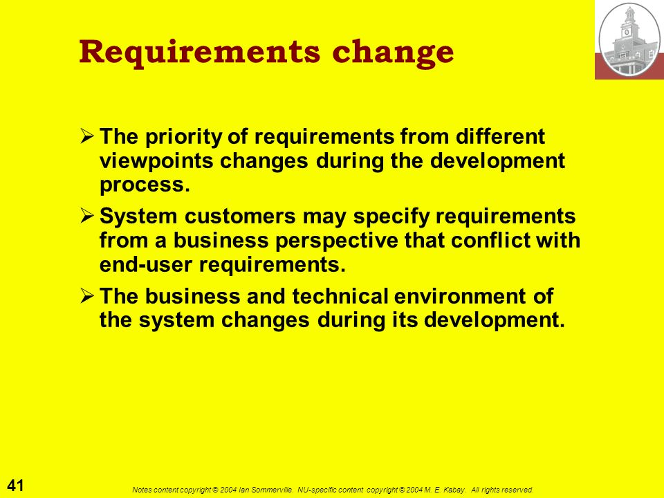 Requirements change The priority of requirements from different viewpoints changes during the development process.