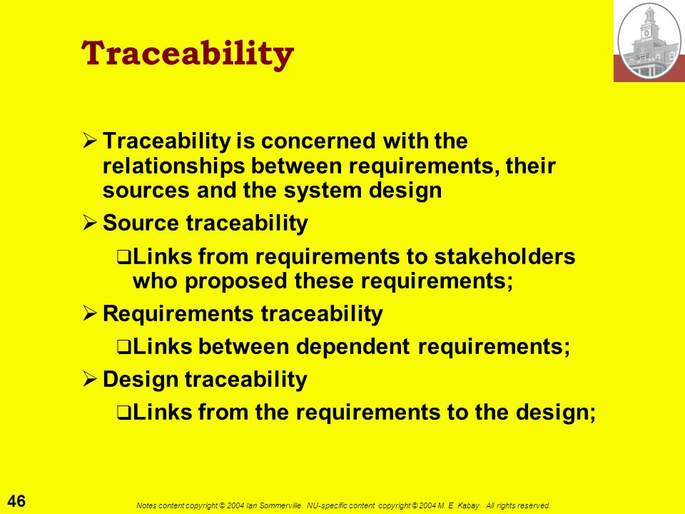 Traceability Traceability is concerned with the relationships between requirements, their sources and the system design.