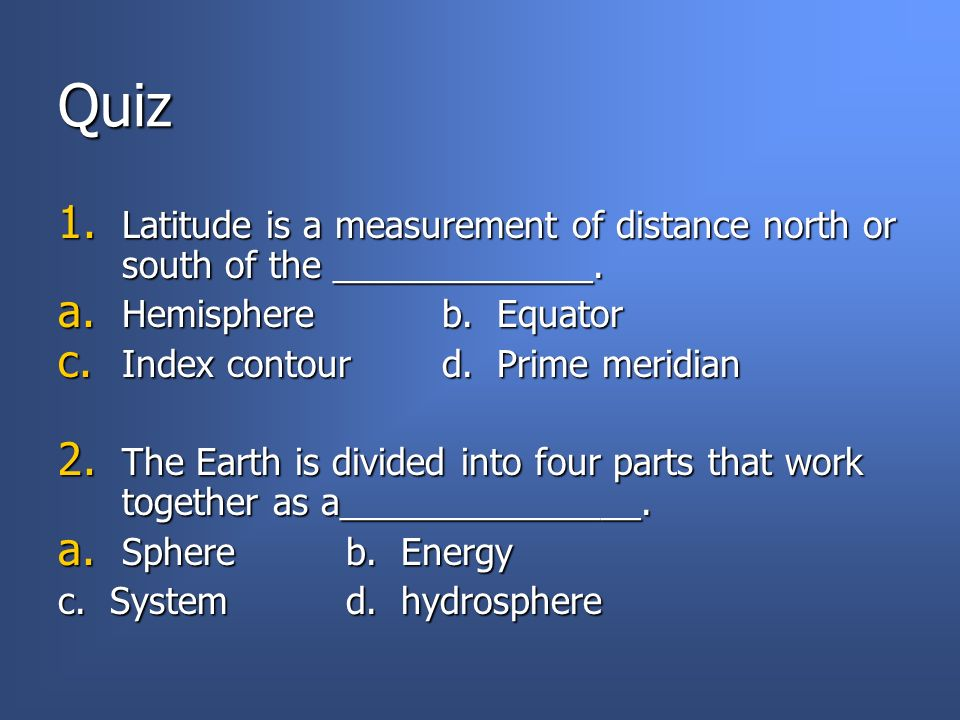 Quiz Latitude is a measurement of distance north or south of the _____________. Hemisphere b. Equator.