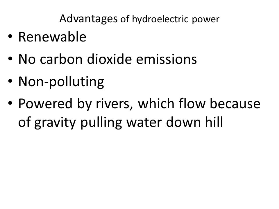 advantages of hydropower Advantages and disadvantages of hydro power - dams hydroelectricity is regarded as a renewable energy source however, dams are expensive to build and can.