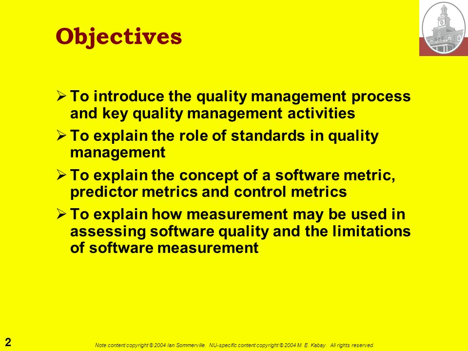 ObjectivesTo introduce the quality management process and key quality management activities. To explain the role of standards in quality management.