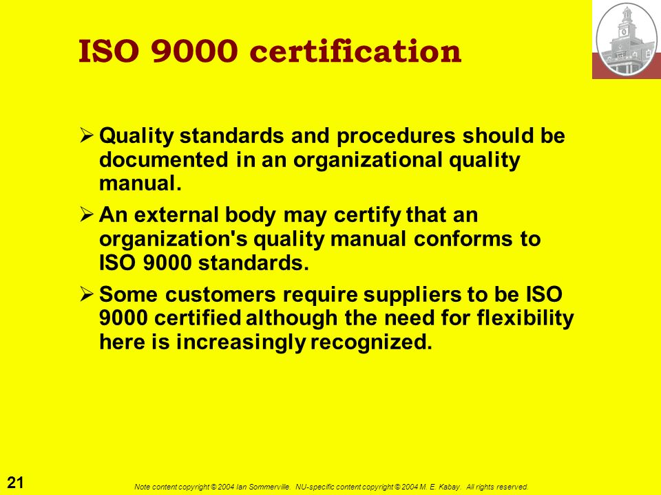 ISO 9000 certificationQuality standards and procedures should be documented in an organizational quality manual.
