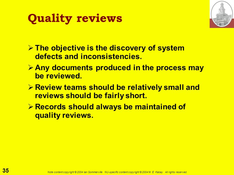 Quality reviews The objective is the discovery of system defects and inconsistencies. Any documents produced in the process may be reviewed.