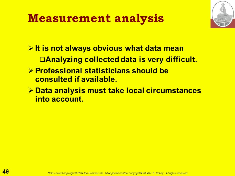 Measurement analysis It is not always obvious what data mean