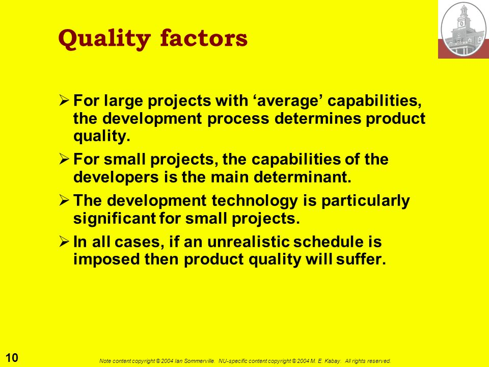 Quality factors For large projects with 'average' capabilities, the development process determines product quality.