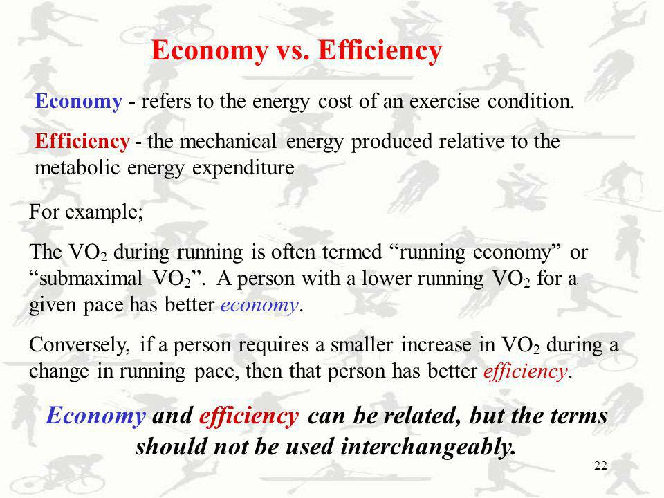 Economy vs. Efficiency Economy - refers to the energy cost of an exercise condition.
