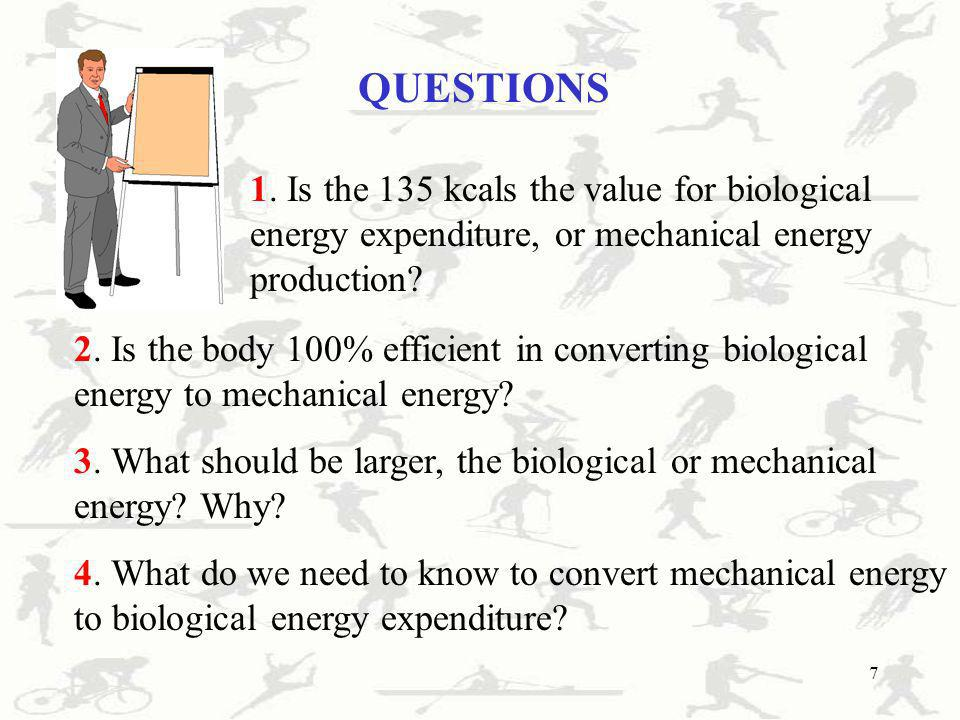QUESTIONS 1. Is the 135 kcals the value for biological energy expenditure, or mechanical energy production