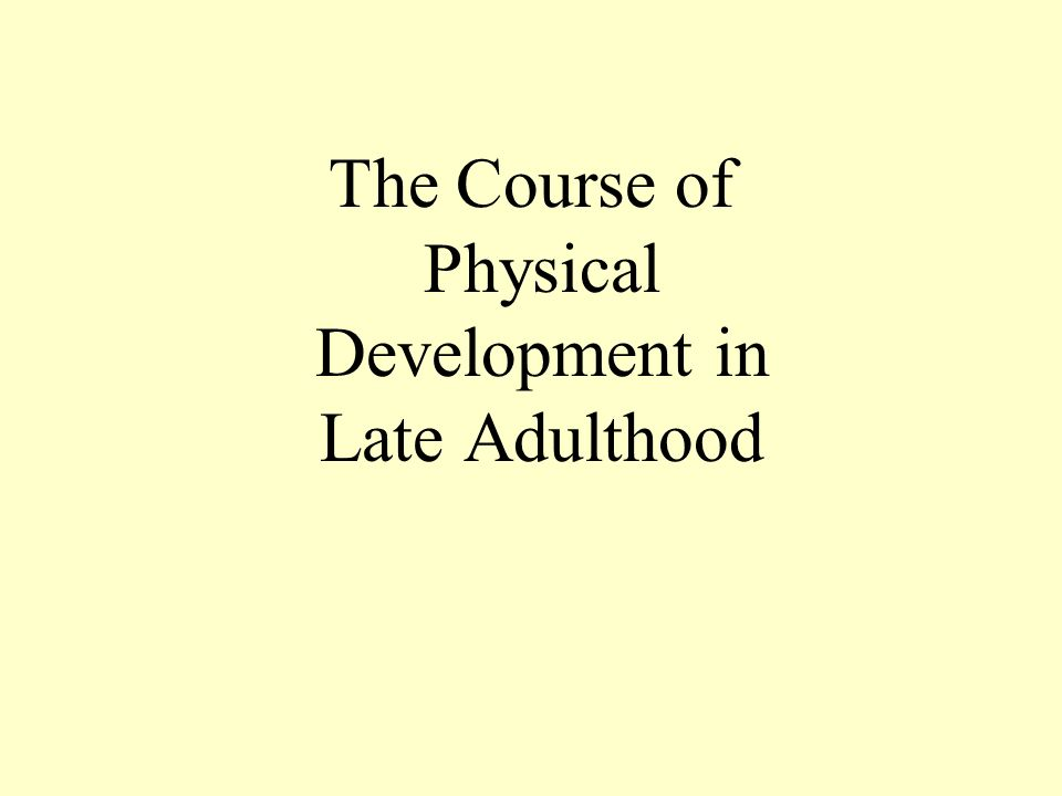The Course of Physical Development in Late Adulthood