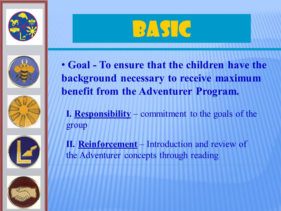 Basic Goal - To ensure that the children have the background necessary to receive maximum benefit from the Adventurer Program.