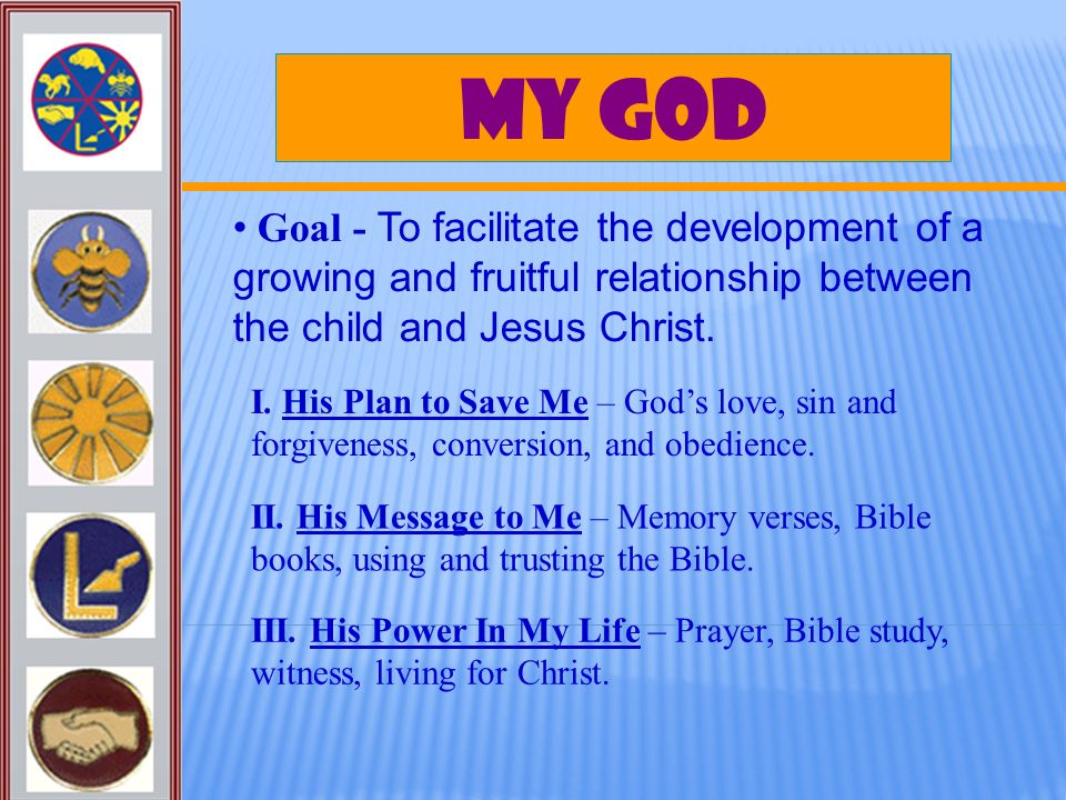 My God Goal - To facilitate the development of a growing and fruitful relationship between the child and Jesus Christ.