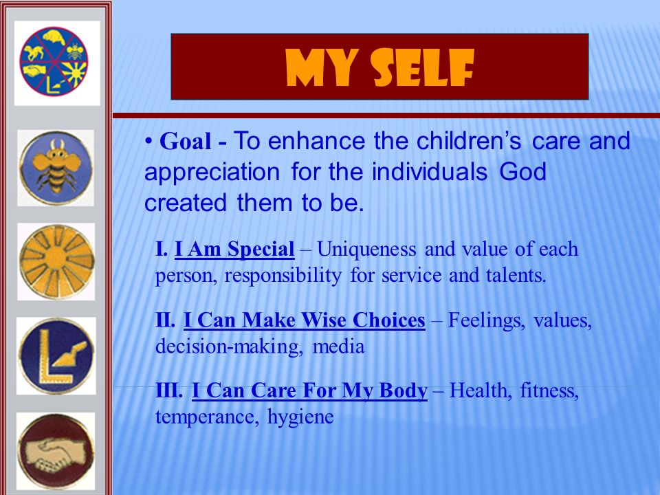 My Self Goal - To enhance the children's care and appreciation for the individuals God created them to be.