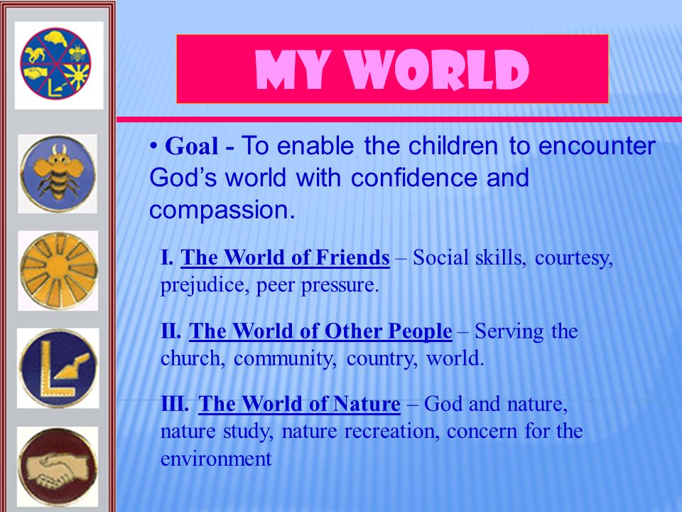 My World Goal - To enable the children to encounter God's world with confidence and compassion.