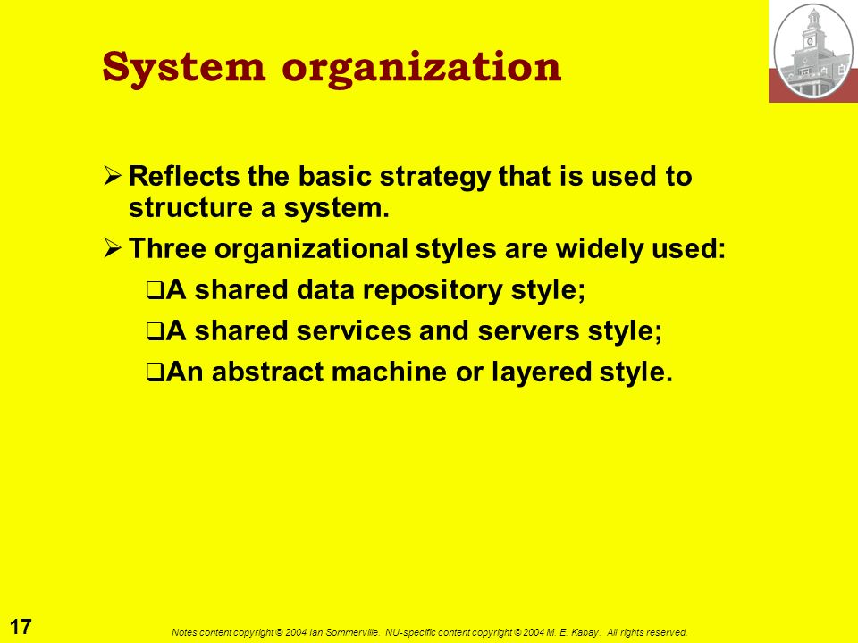 System organization Reflects the basic strategy that is used to structure a system. Three organizational styles are widely used: