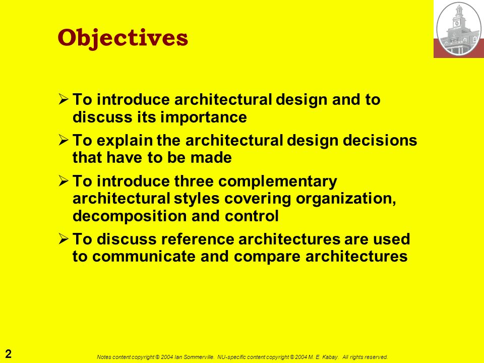 Objectives To introduce architectural design and to discuss its importance. To explain the architectural design decisions that have to be made.