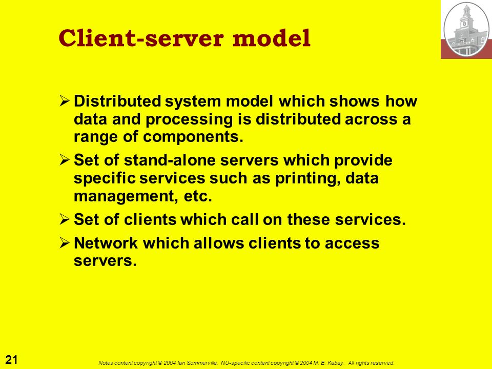 Client-server model Distributed system model which shows how data and processing is distributed across a range of components.