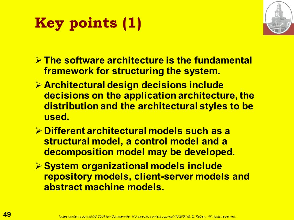 Key points (1) The software architecture is the fundamental framework for structuring the system.