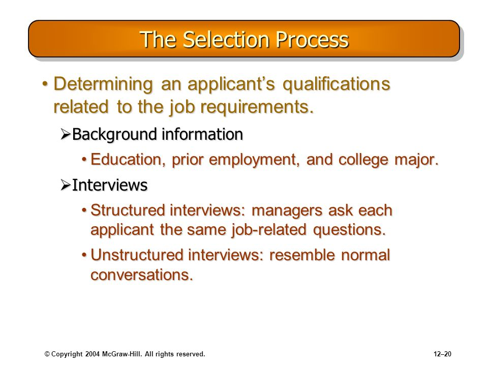 The Selection Process Determining an applicant's qualifications related to the job requirements. Background information.