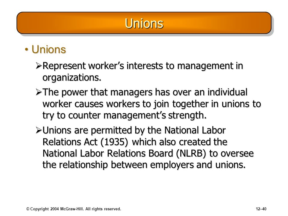 Unions Unions. Represent worker's interests to management in organizations.