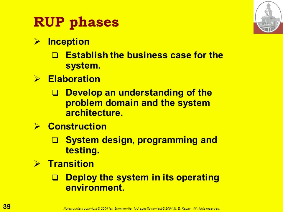 RUP phases Inception Establish the business case for the system.