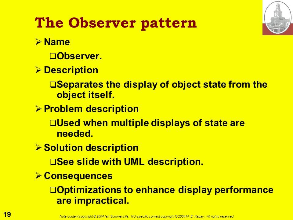 The Observer pattern Name Observer. Description