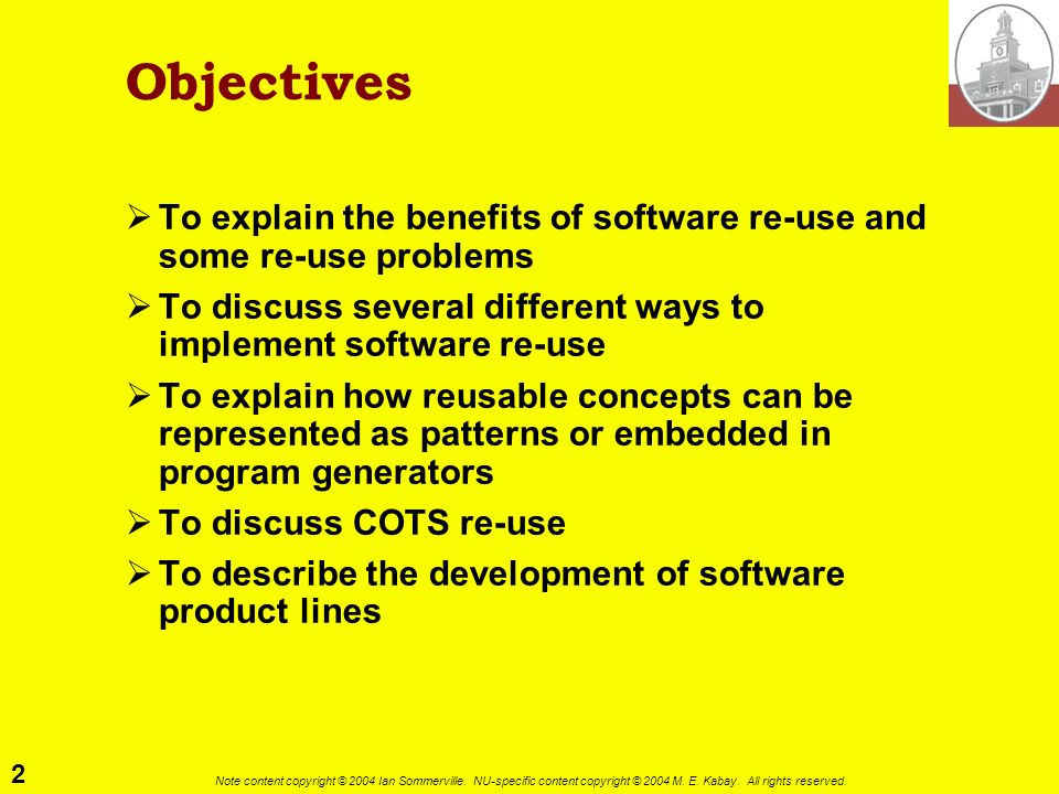 Objectives To explain the benefits of software re-use and some re-use problems. To discuss several different ways to implement software re-use.