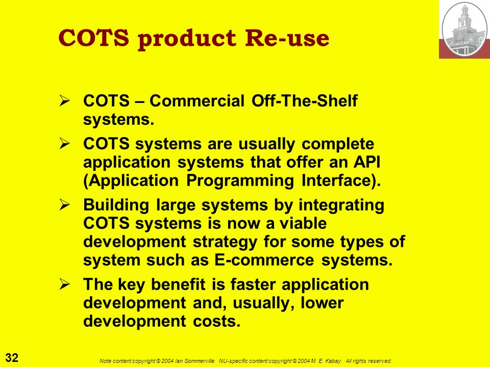 COTS product Re-use COTS – Commercial Off-The-Shelf systems.