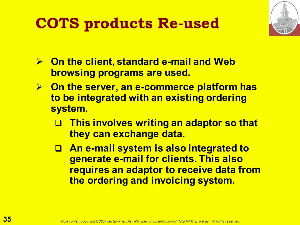 COTS products Re-used On the client, standard e-mail and Web browsing programs are used.