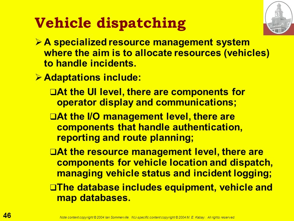 Vehicle dispatching A specialized resource management system where the aim is to allocate resources (vehicles) to handle incidents.