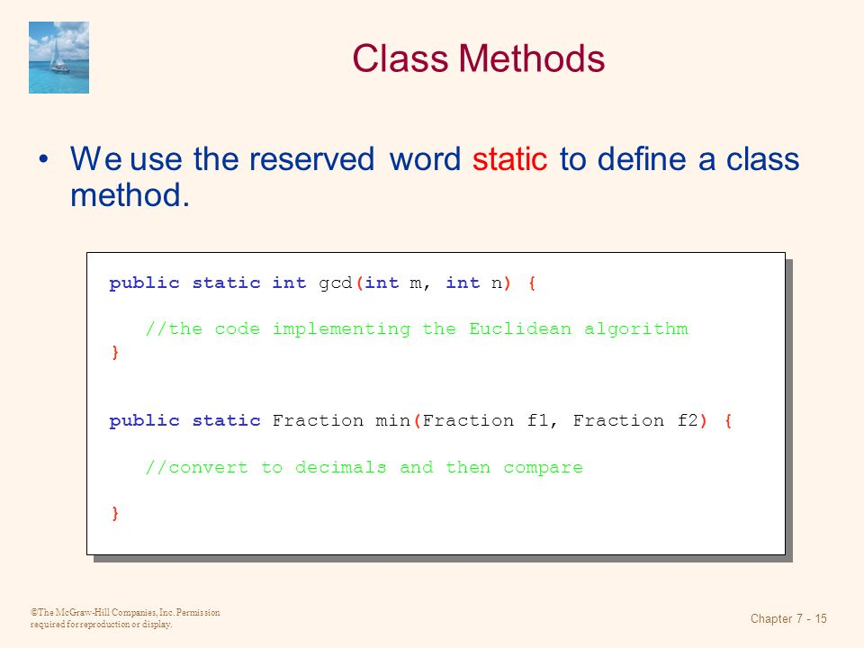 Class Methods We use the reserved word static to define a class method. public static int gcd(int m, int n) {