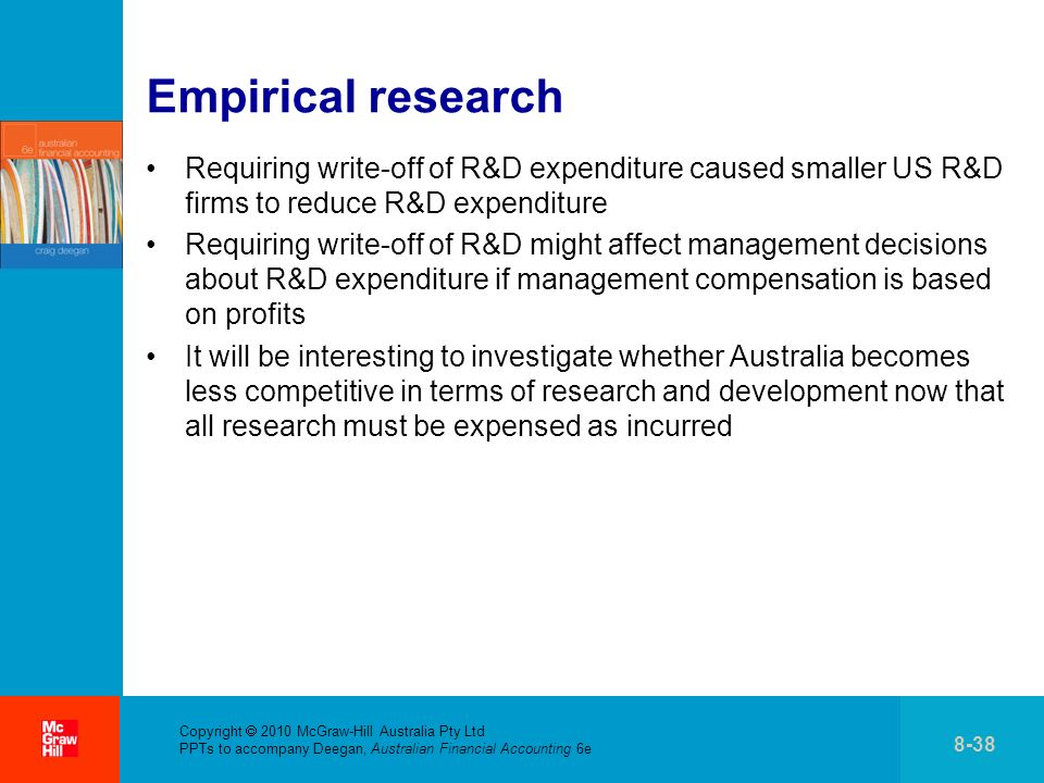 Empirical research Requiring write-off of R&D expenditure caused smaller US R&D firms to reduce R&D expenditure.