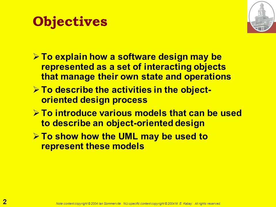 Objectives To explain how a software design may be represented as a set of interacting objects that manage their own state and operations.