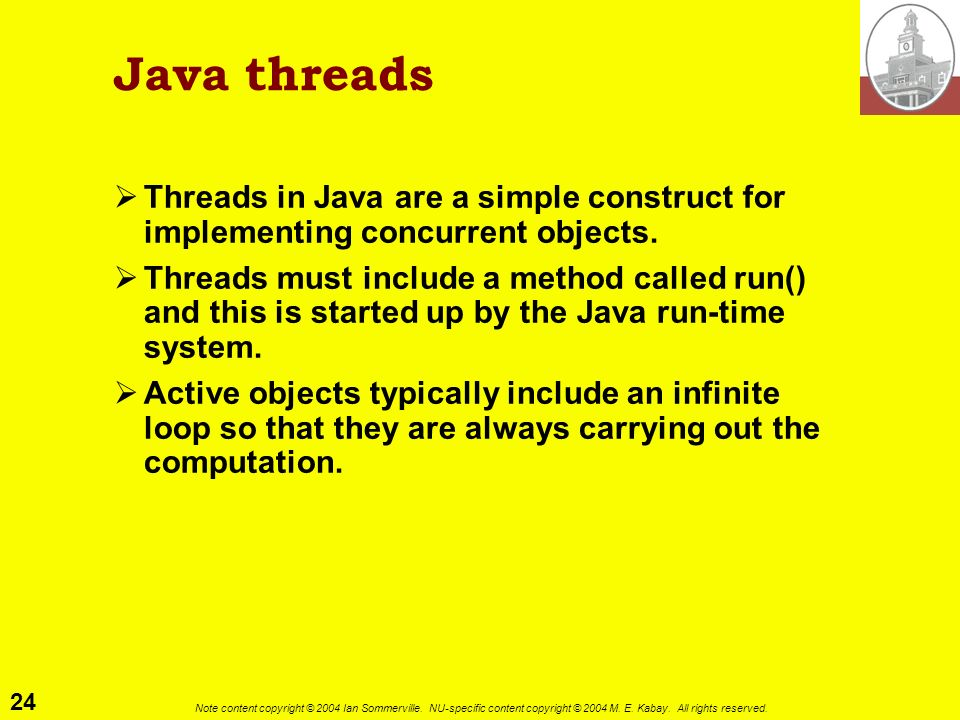 Java threads Threads in Java are a simple construct for implementing concurrent objects.