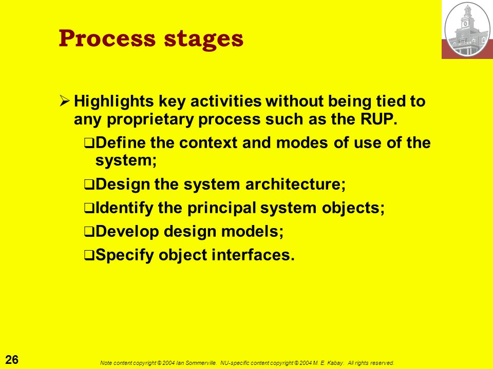 Process stages Highlights key activities without being tied to any proprietary process such as the RUP.