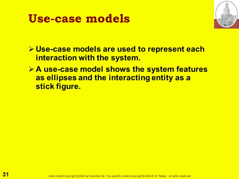Use-case models Use-case models are used to represent each interaction with the system.