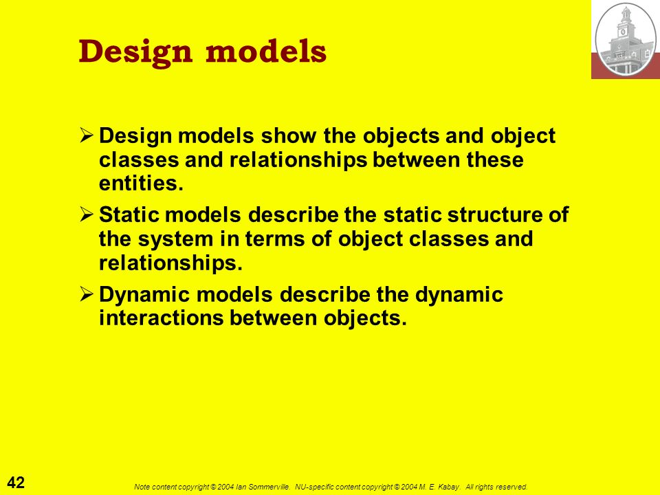 Design models Design models show the objects and object classes and relationships between these entities.
