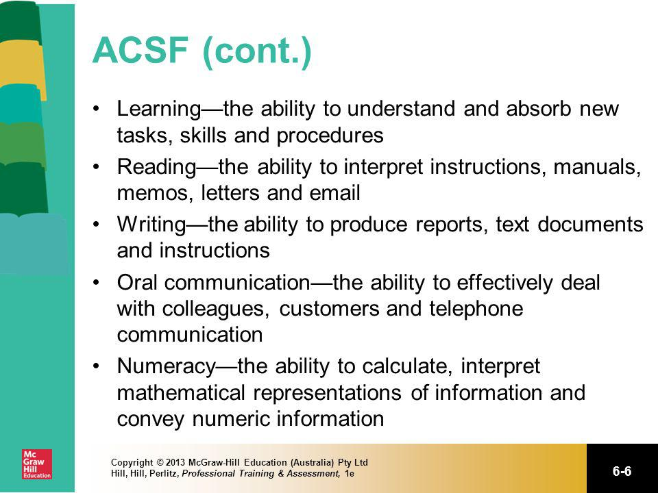 ACSF (cont.) Learning—the ability to understand and absorb new tasks, skills and procedures.