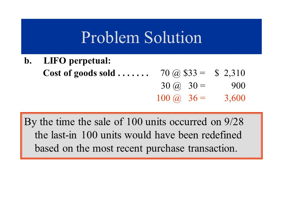 Problem Solution b. LIFO perpetual: Cost of goods sold . . . . . . . 70 @ $33 = $ 2,310.