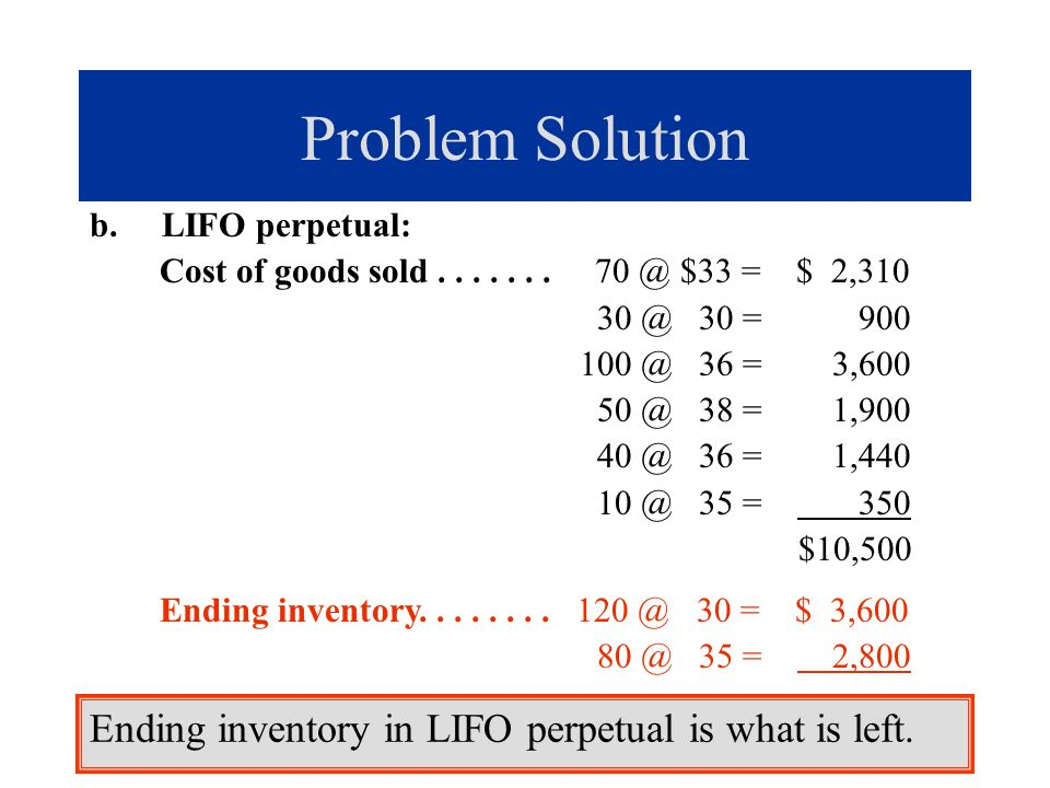 Problem Solution Ending inventory in LIFO perpetual is what is left.